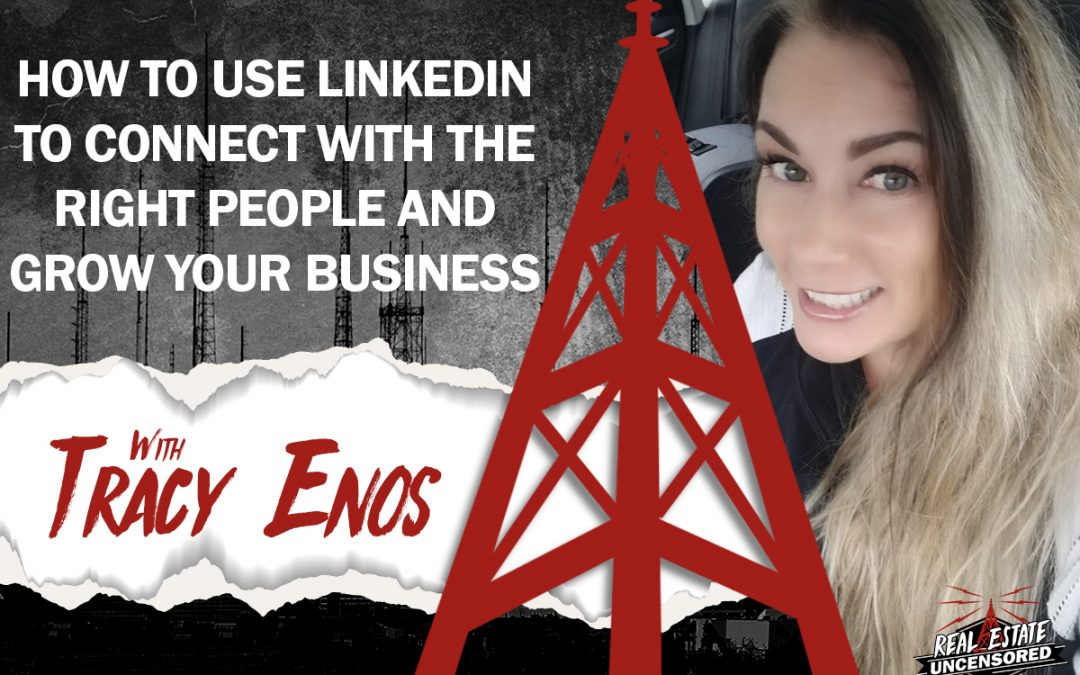 How to Use LinkedIn to Connect With the Right People and Grow Your Business w/Tracy Enos