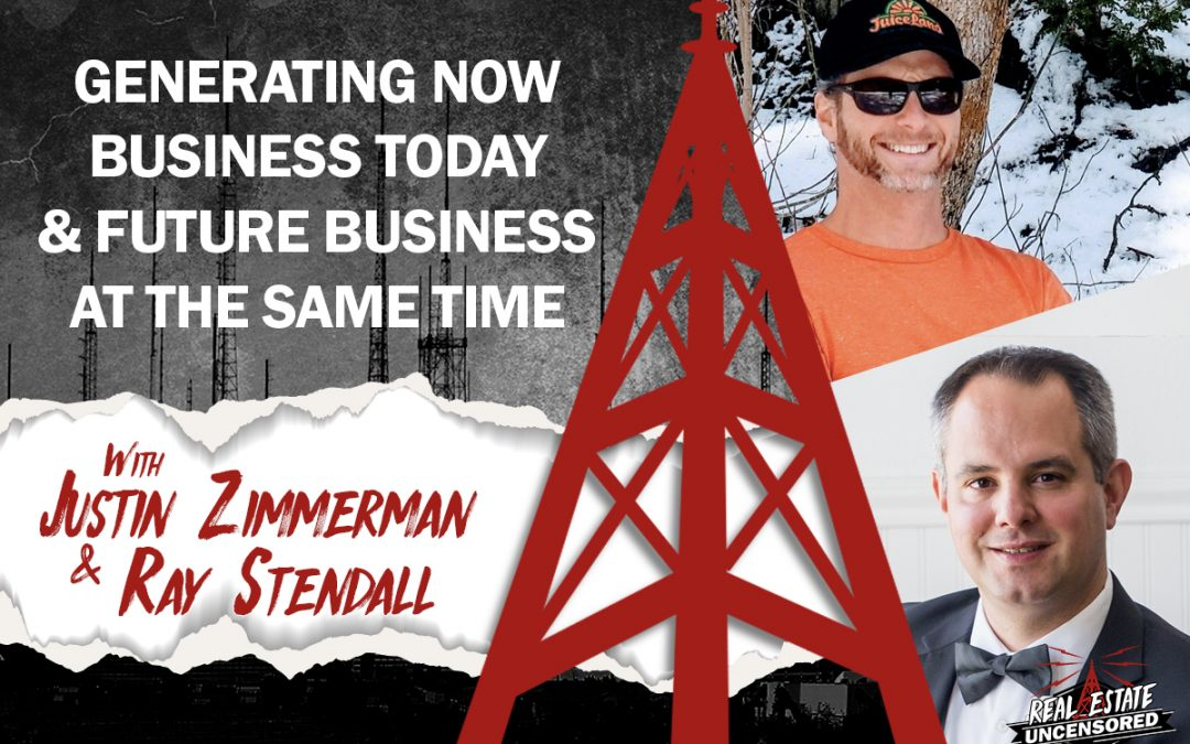 Generating NOW Business Today & Future Business At the Same Time w/Justin Zimmerman & Ray Stendall