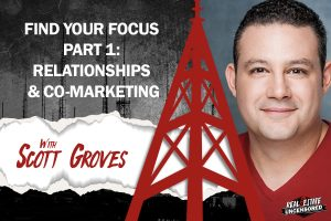 Find your Focus Part 1: Relationships & Co-Marketing with Scott Groves