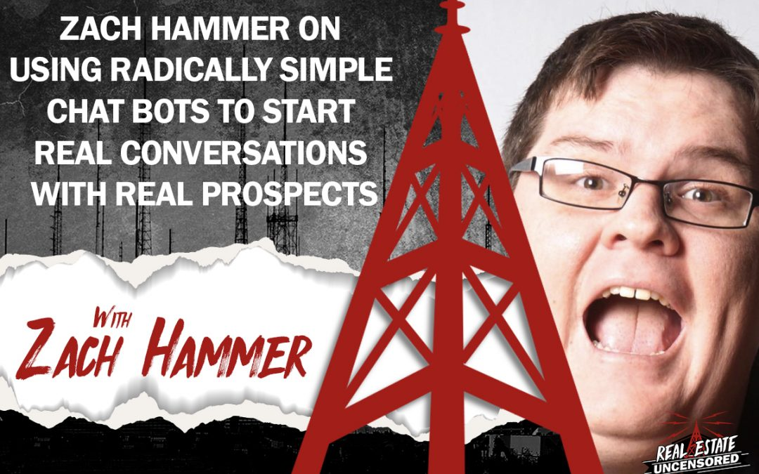 Zach Hammer on Using Radically Simple Chat Bots to Start Real Conversations with Real Prospects