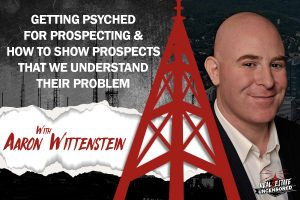 Getting Psyched For Prospecting & How to Show Prospects That We Understand Their Problem Aaron Wittenstein
