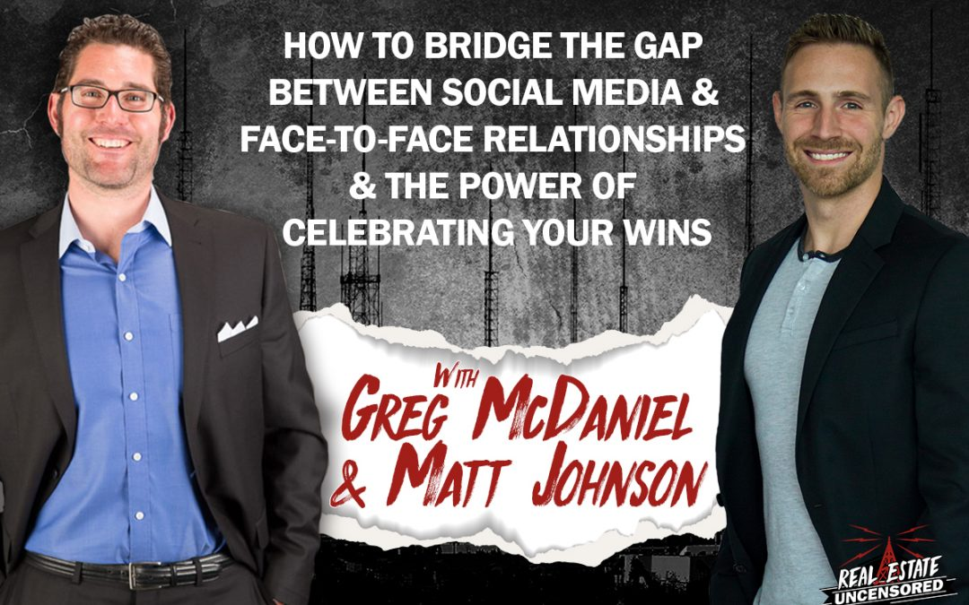 How to Bridge the Gap Between Social Media & Face-to-Face Relationships & The Power of Celebrating Your Wins