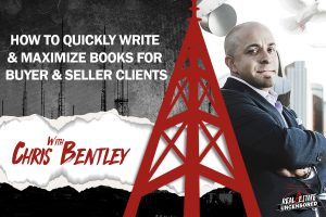 How To Quickly Write & Maximize Books for Buyer & Seller Clients w/Chris Bentley