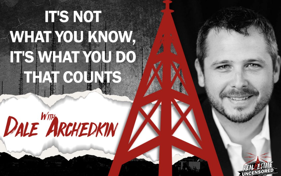 It's Not What You Know, It's What You DO That Counts w/Dale Archedkin