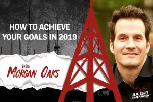 How to Achieve Your Goals in 2019 w/ Morgan Oaks