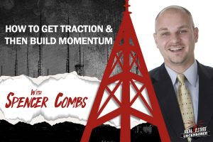 How to Get Traction & Then Build Momentum w/Spencer Combs