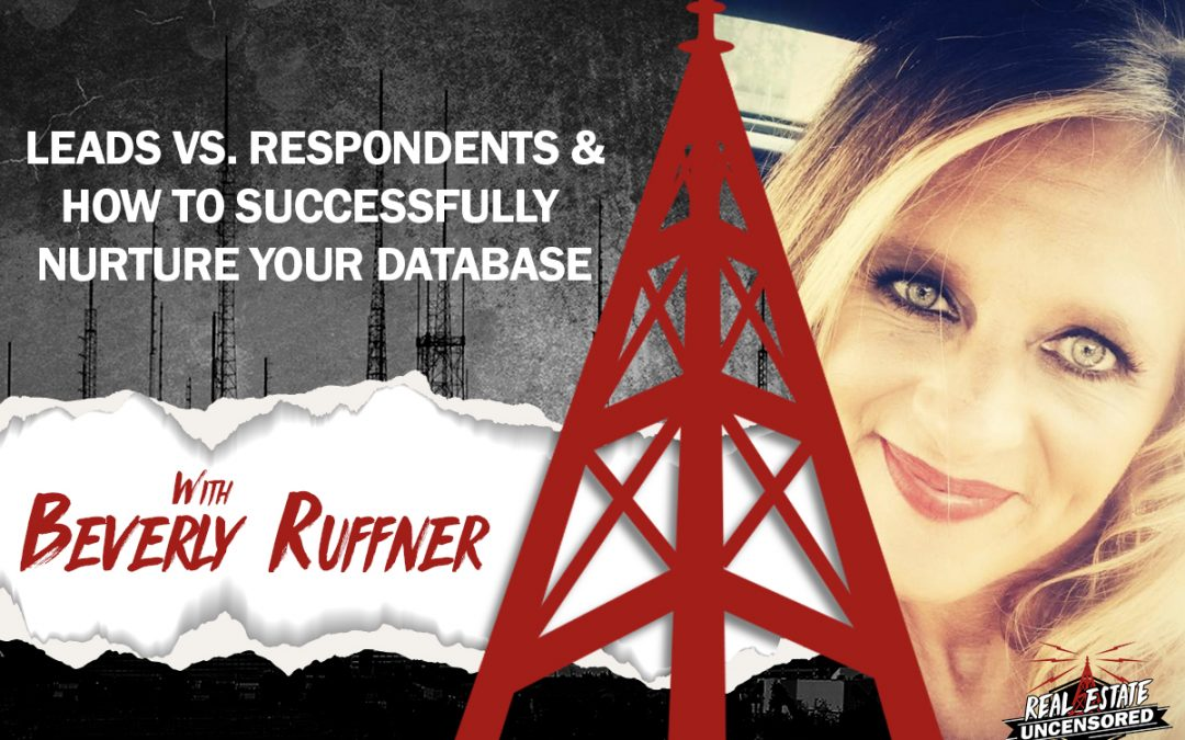 Leads vs. Respondents & How to Successfully Nurture Your Database w/Beverly Ruffner