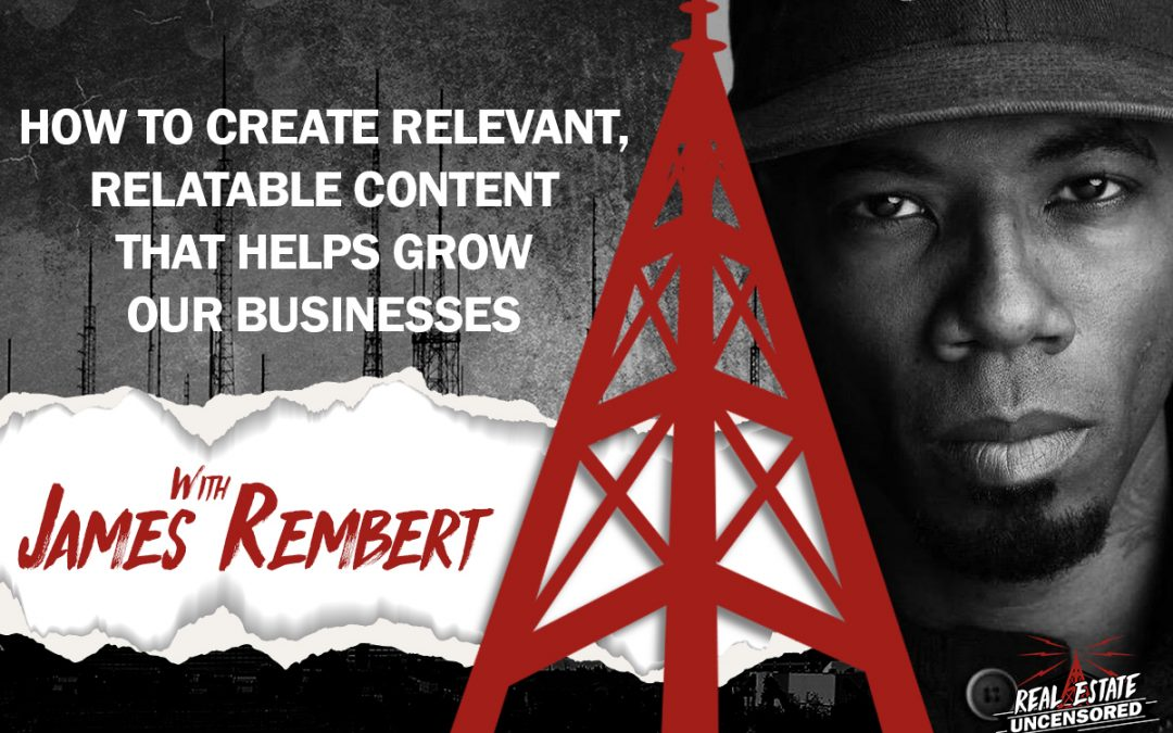 How to Create Relevant, Relatable Content That Helps Grow Our Businesses w/Gene Volpe & James Rembert