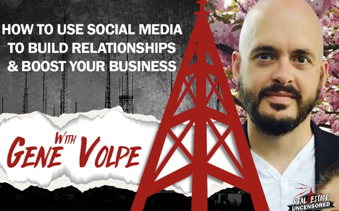 How to Use Social Media to Build Relationships and Boost Your Business w/Gene Volpe