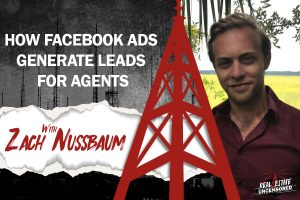 How Facebook Ads Generate Leads for Agents w/Zachary Nussbaum