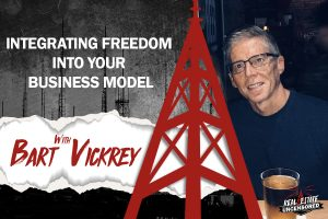 Integrating Freedom into Your Business Model w/Bart Vickrey