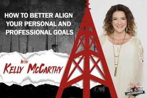 How to Better Align Your Personal and Professional Goals w/Kelly McCarthy