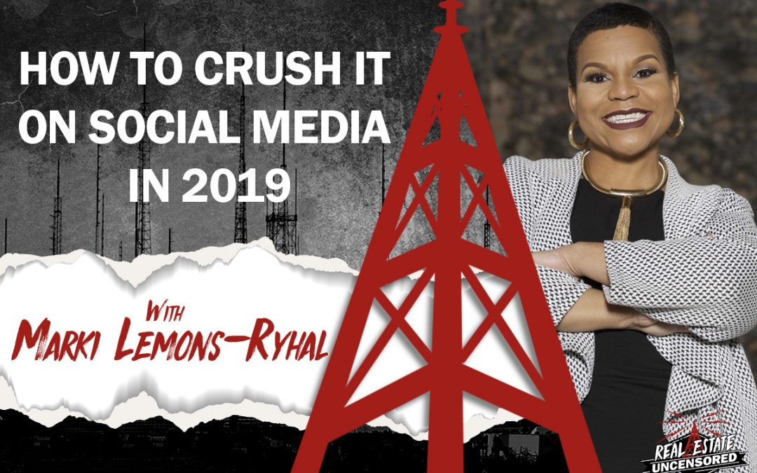 How to Crush it on Social Media in 2019 w/Marki Lemons-Ryhal