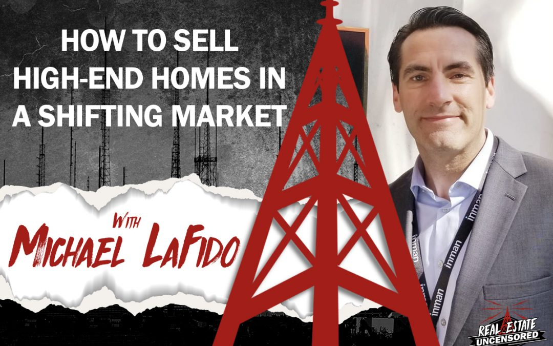 How to Sell High-End Homes in a Shifting Market w/Michael LaFido