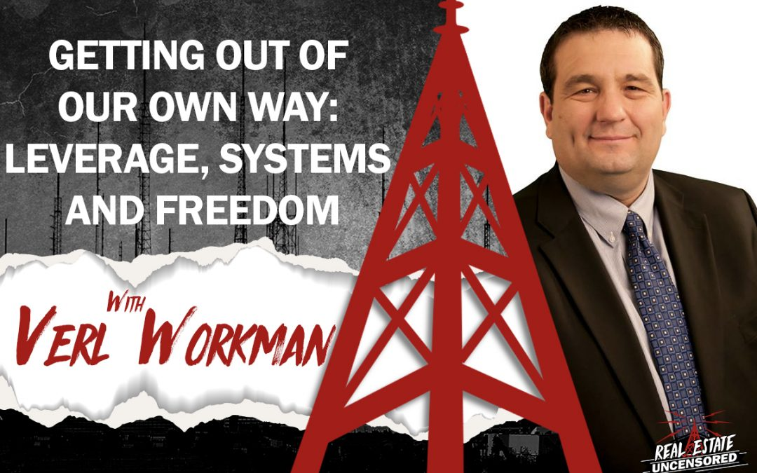 Getting Out of Our Own Way: Leverage, Systems and Freedom w/Verl Workman