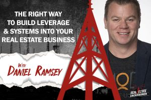 The Right Way to Build Leverage & Systems Into Your Real Estate Business w/Daniel Ramsey