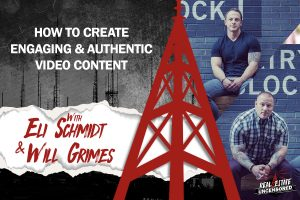 How to Create Engaging & Authentic Video Content w/Eli Schmidt and Will Grimes