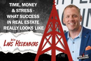 Time, Money & Stress - What Success in Real Estate Really Looks Like w/Lars Hedenborg
