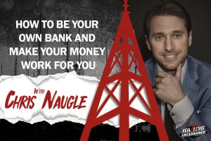 How to Be Your Own Bank and Make Your Money Work for You w/Chris Naugle