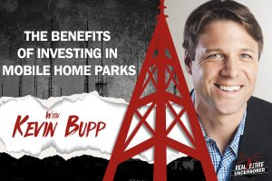 The Benefits of Investing in Mobile Home Parks w/Kevin Bupp