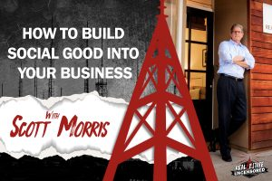 How to Build Social Good into Your Business w/Scott Morris