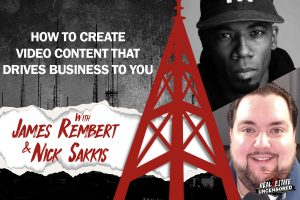 How to Create Video Content That Drives Business to You w/James Rembert and Nick Sakkis