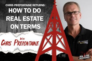 Chris Prefontaine Returns: How to Do Real Estate On Terms