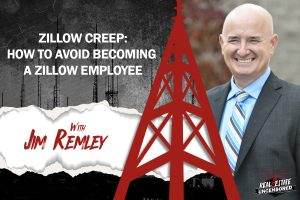 Zillow Creep: How To Avoid Becoming a Zillow Employee w/Jim Remley